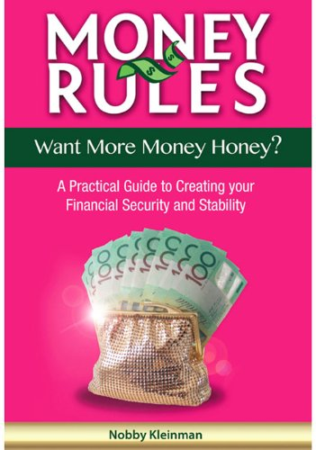 MONEY RULES: Want More Money Honey? A Practical Guide to Creating your Financial Security and Stability