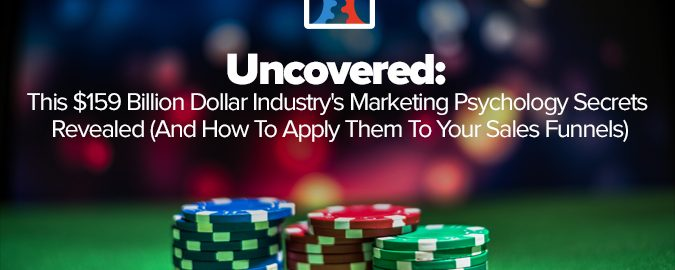 Uncovered: The $159 Billion Dollar Industry's Marketing Psychology Secrets Revealed (And How To Apply It To Your Sales Funnels)