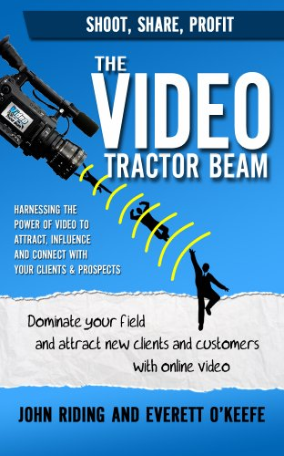 The Video Tractor Beam:  Dominate Your Field and Attract New Clients and Customers with Online Video