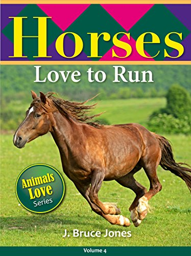 Horses Love to Run: A Children's Picture Book for Age 2-6 (Animals Love to Play 4)
